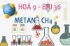 Metan CH4 cấu tạo phân tử tính chất hoá học và bài tập - hoá 9 bài 36